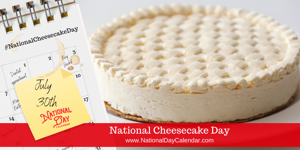 NATIONAL CHEESECAKE DAY - July 30