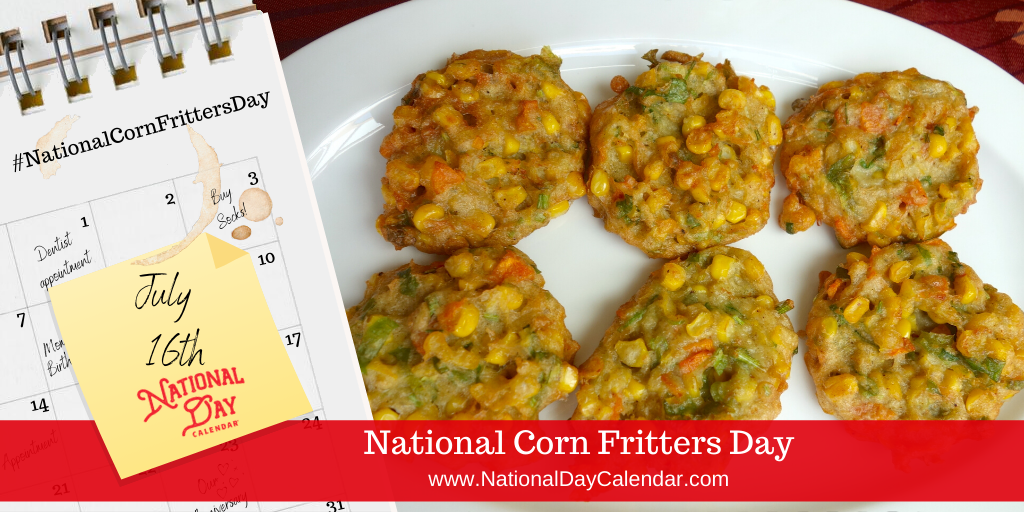 NATIONAL CORN FRITTERS DAY – July 16