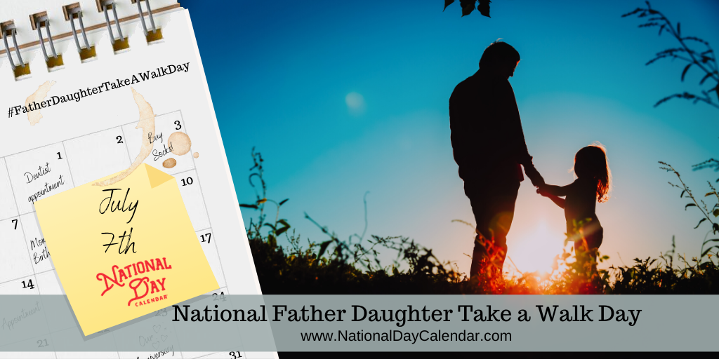 NATIONAL FATHER DAUGHTER TAKE A WALK DAY – July 7