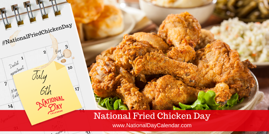 NATIONAL FRIED CHICKEN DAY – July 6