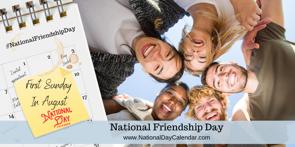 NATIONAL FRIENDSHIP DAY – First Sunday in August