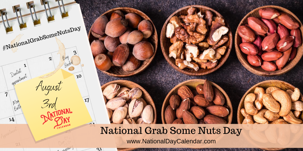 NATIONAL GRAB SOME NUTS DAY – August 3