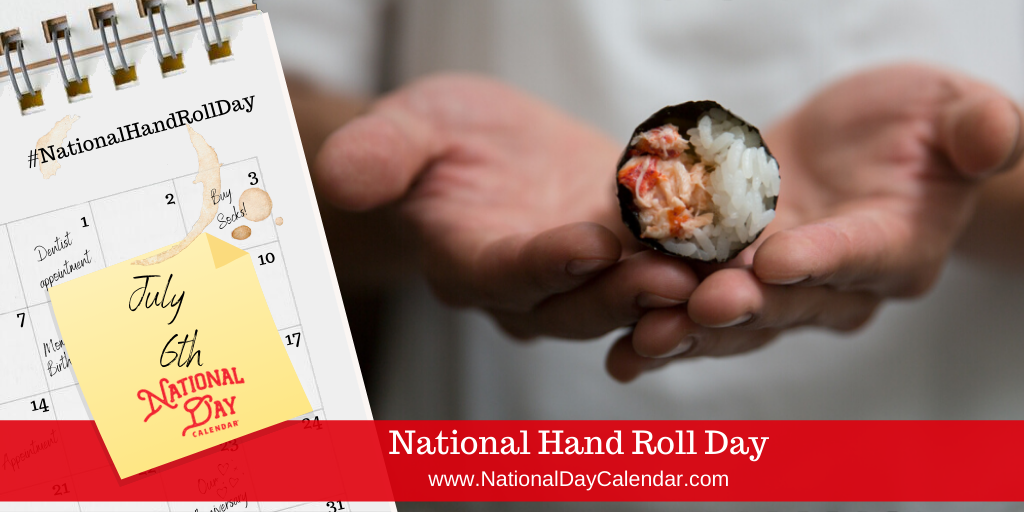 NATIONAL HAND ROLL DAY – July 6