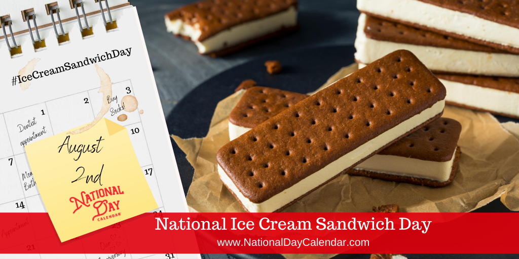 NATIONAL ICE CREAM SANDWICH DAY – August 2