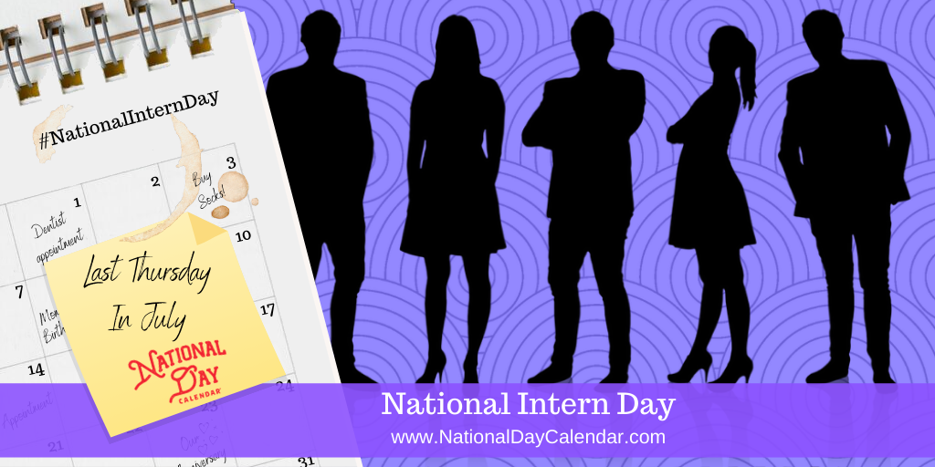 NATIONAL INTERN DAY – Last Thursday in July