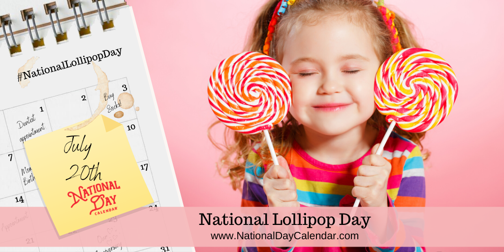 NATIONAL LOLLIPOP DAY – July 20