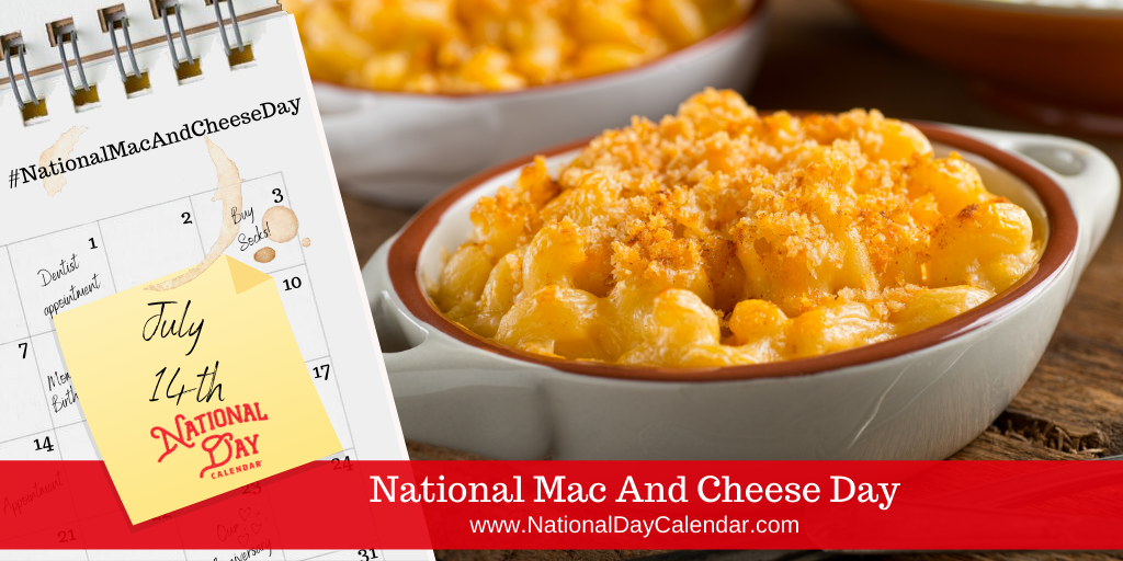 NATIONAL MAC AND CHEESE DAY – July 14
