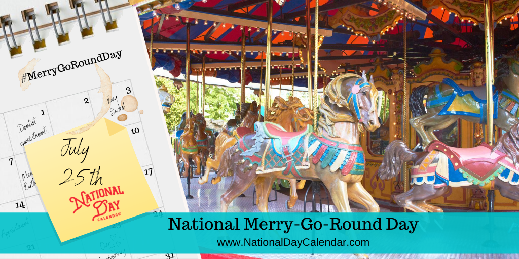 NATIONAL MERRY-GO-ROUND DAY – July 25