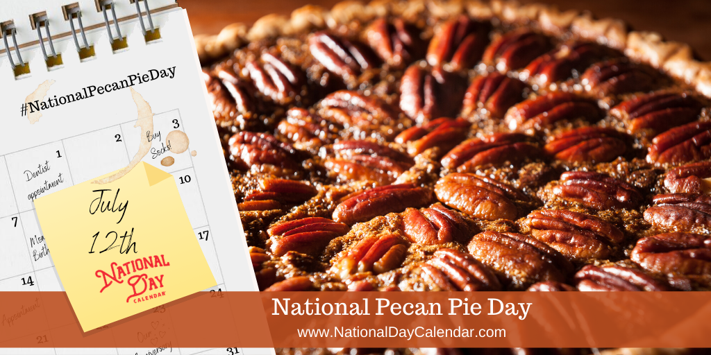 NATIONAL PECAN PIE DAY – July 12
