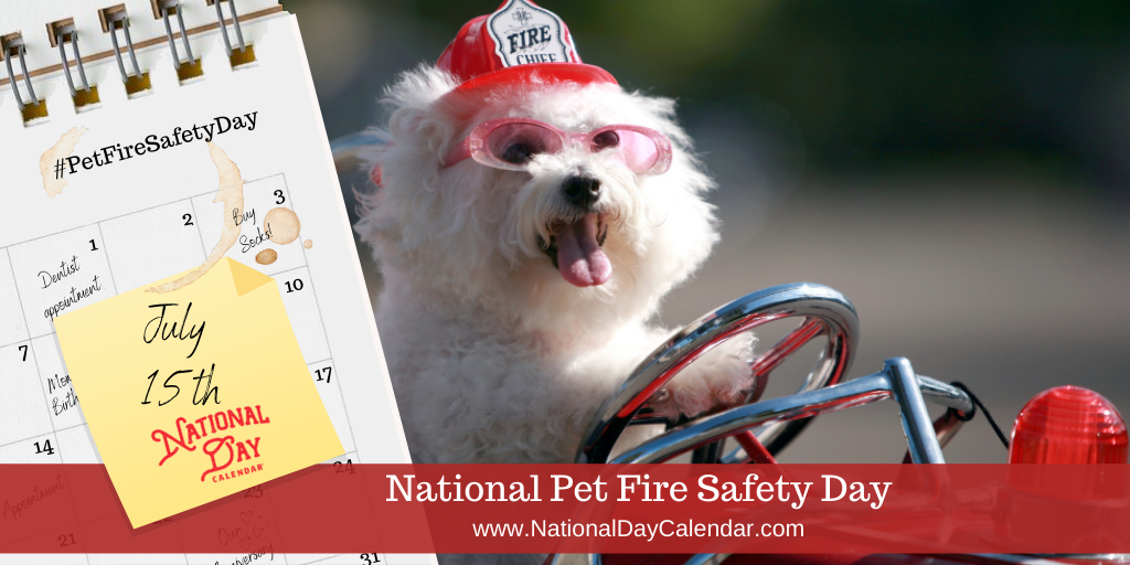 NATIONAL PET FIRE SAFETY DAY – July 15