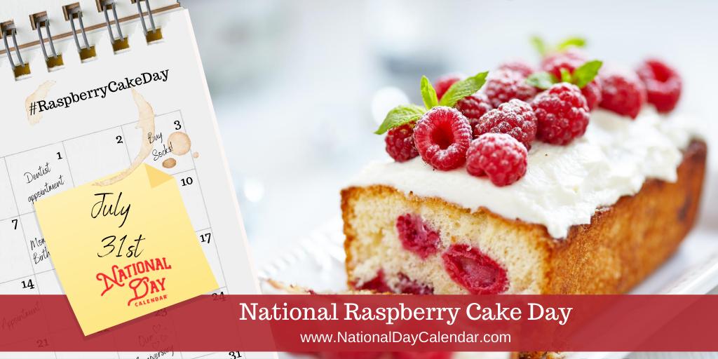 NATIONAL RASPBERRY CAKE DAY – July 31