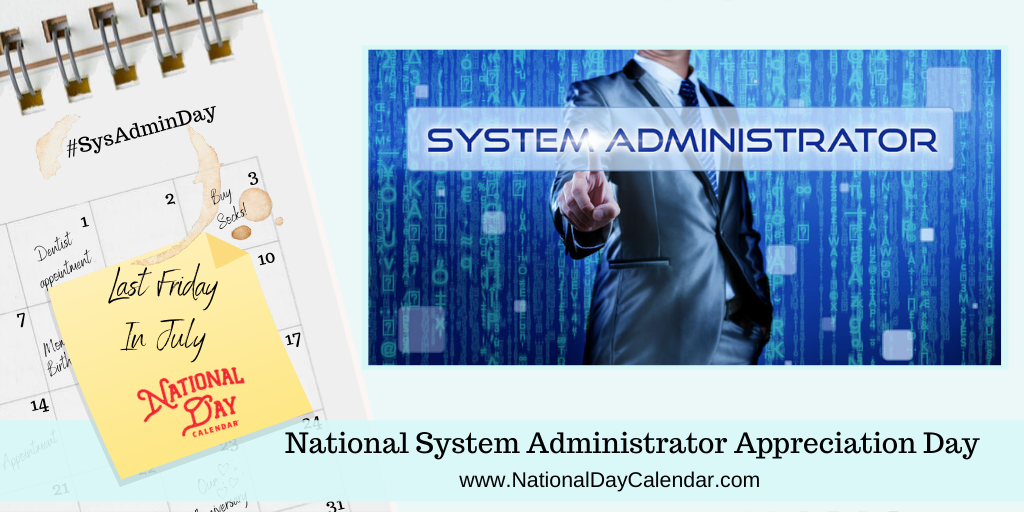 NATIONAL SYSTEM ADMINISTRATOR APPRECIATION DAY – Last Friday in July