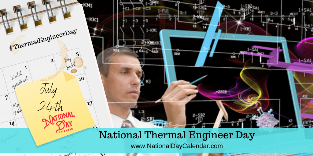NATIONAL THERMAL ENGINEER DAY – July 24