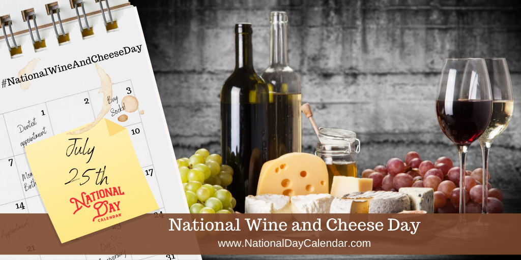 NATIONAL WINE AND CHEESE DAY   July 25