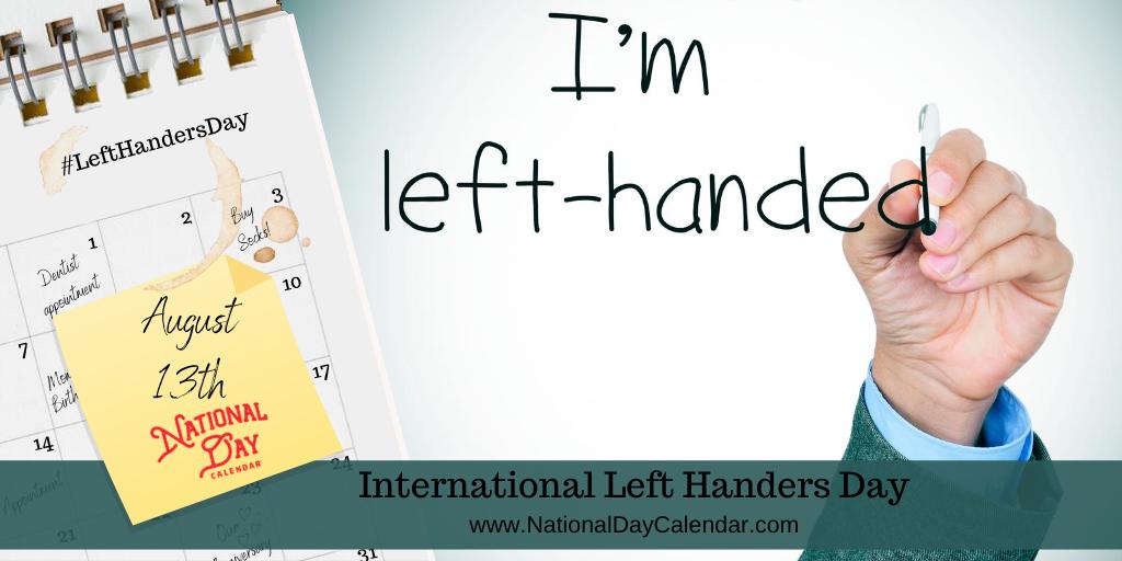 INTERNATIONAL LEFT HANDERS DAY - August 13