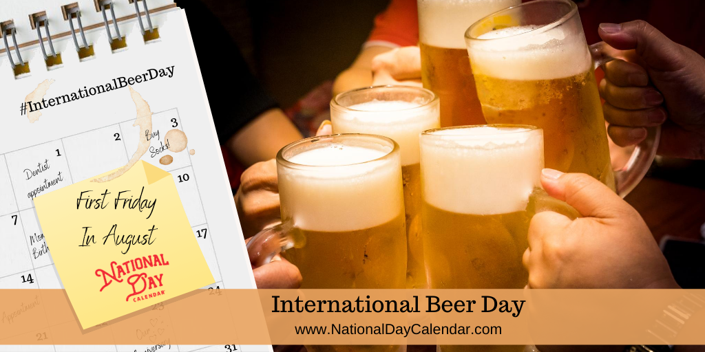 International Beer Day First Friday In August National Day Calendar
