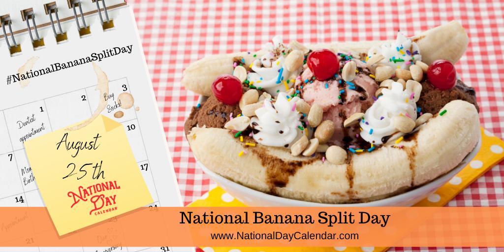 NATIONAL BANANA SPLIT DAY – August 25