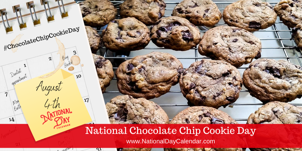 NATIONAL CHOCOLATE CHIP COOKIE DAY - August 4