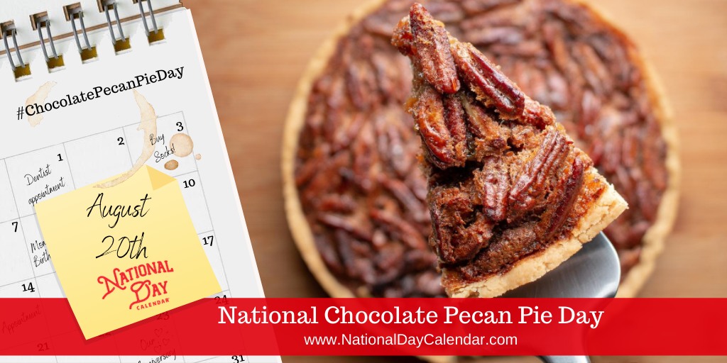 NATIONAL CHOCOLATE PECAN PIE DAY – August 20