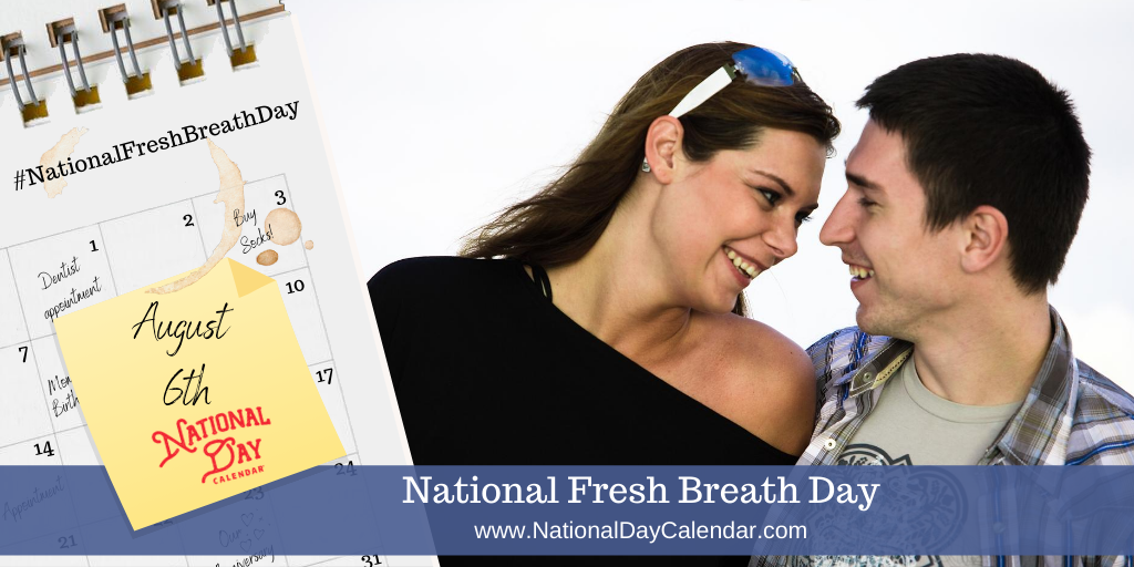 NATIONAL FRESH BREATH DAY – August 6