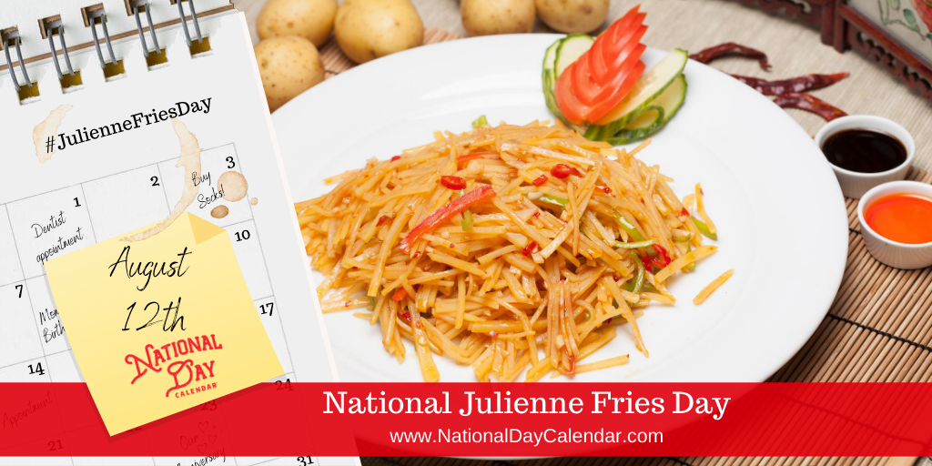 NATIONAL JULIENNE FRIES DAY – August 12