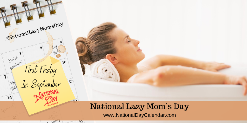 NATIONAL LAZY MOM'S DAY – First Friday in September