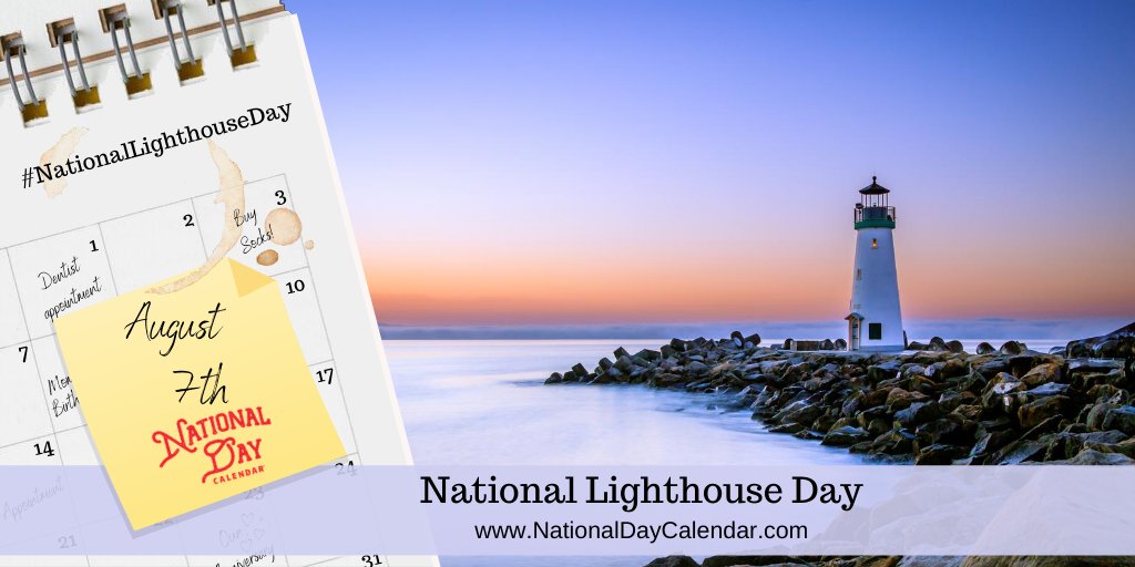 NATIONAL LIGHTHOUSE DAY – August 7