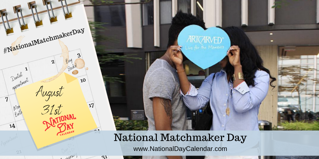 NATIONAL MATCHMAKER DAY – August 31