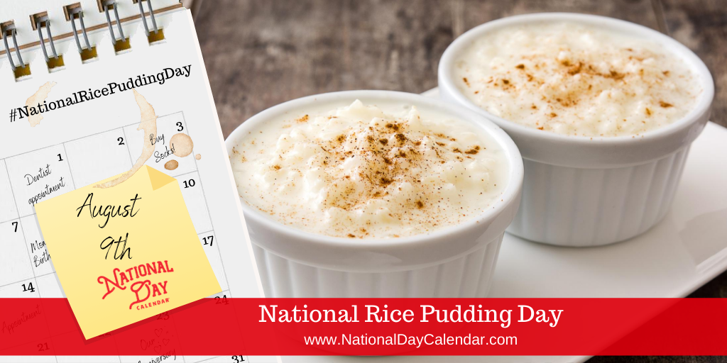 NATIONAL RICE PUDDING DAY – August 9