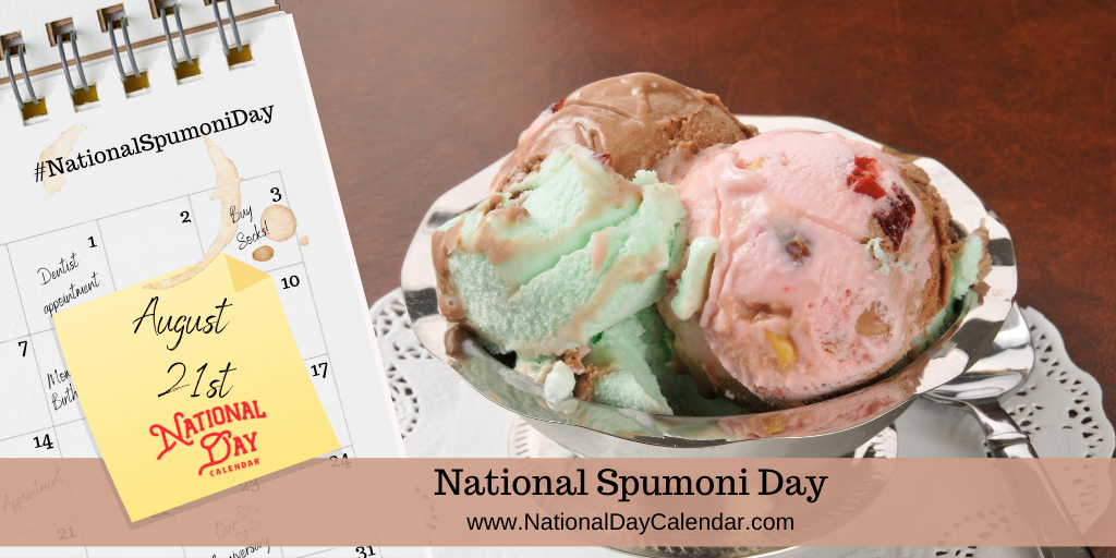 NATIONAL SPUMONI DAY - August 21
