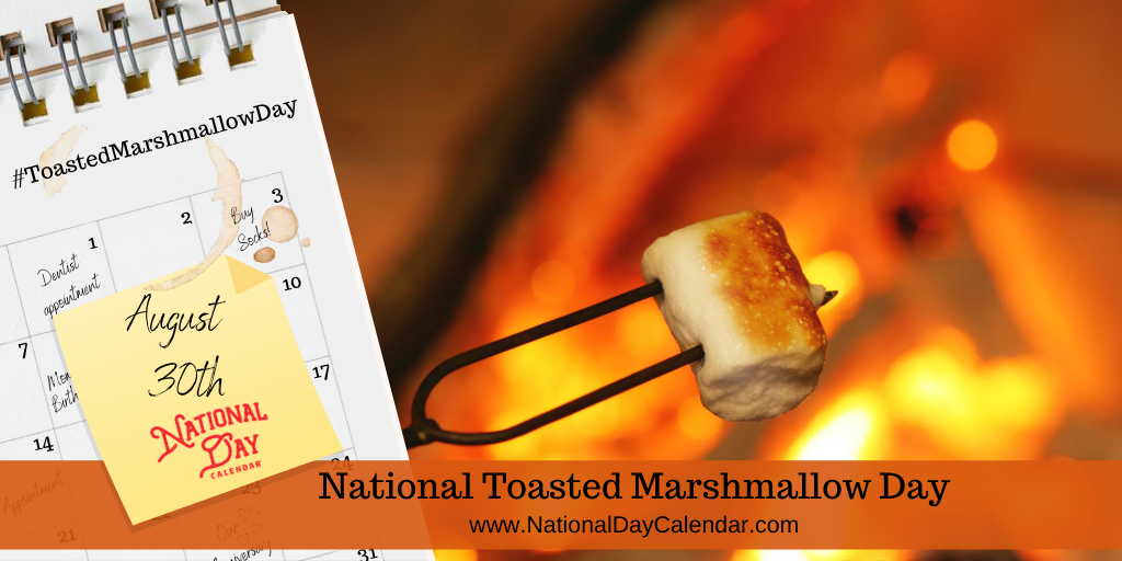 NATIONAL TOASTED MARSHMALLOW DAY - August 30