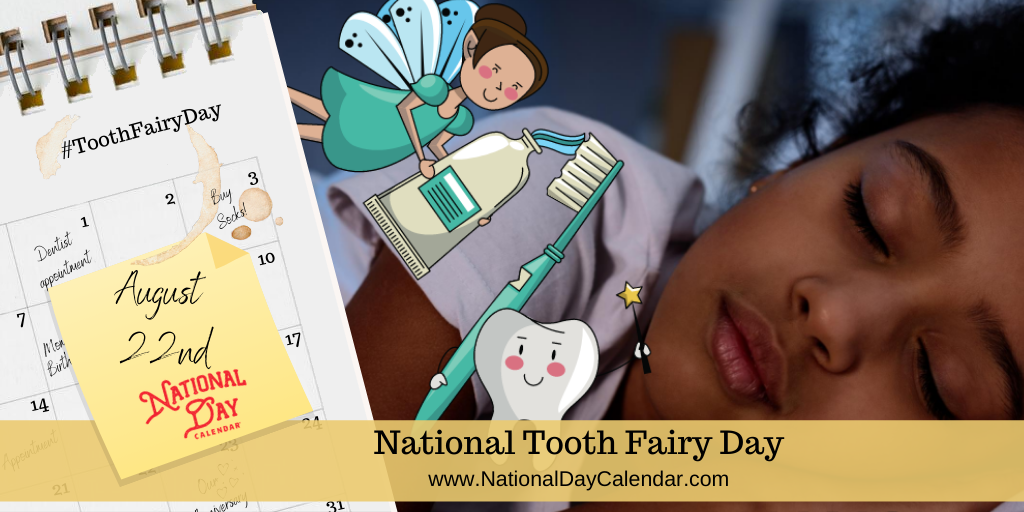 NATIONAL TOOTH FAIRY DAY – August 22