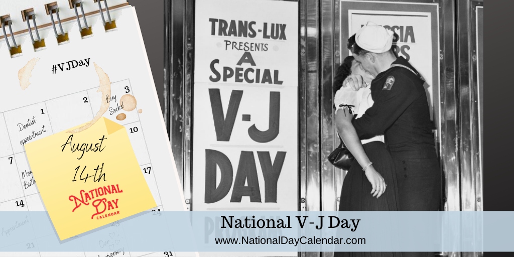 NATIONAL V-J DAY – August 14 – 15 – Unofficial Observances