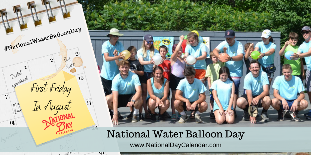 NATIONAL WATER BALLOON DAY – First Friday in August