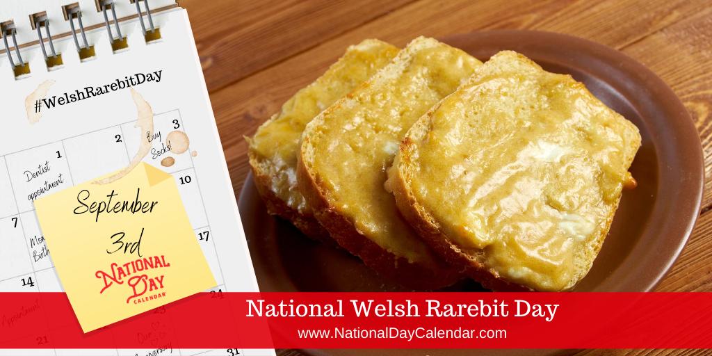 NATIONAL WELSH RAREBIT DAY – September 3