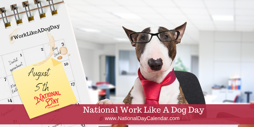 NATIONAL WORK LIKE A DOG DAY – August 5