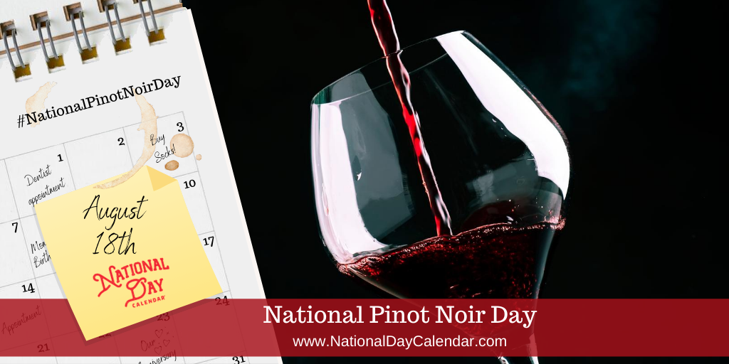 National Pinot Noir Day - August 18