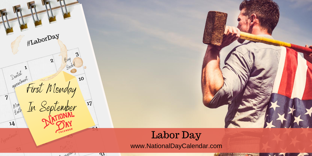 LABOR DAY – First Monday in September