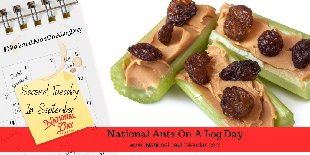 NATIONAL ANTS ON A LOG DAY - Second Tuesday in September