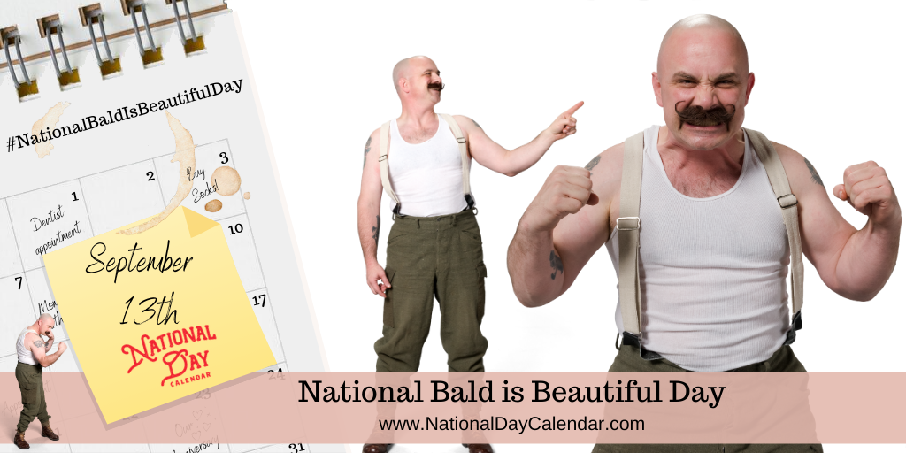 NATIONAL BALD IS BEAUTIFUL DAY – September 13