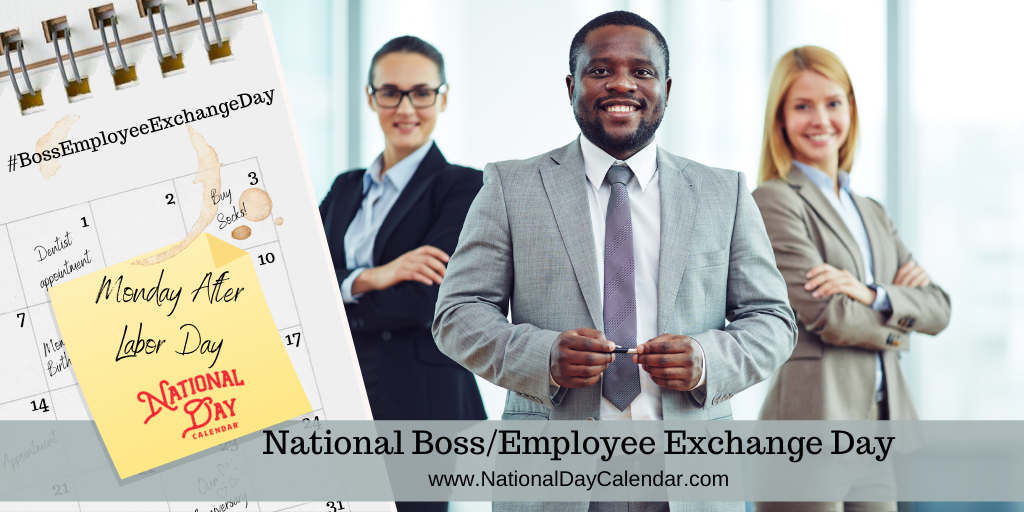 NATIONAL BOSS/EMPLOYEE EXCHANGE DAY – Monday After Labor Day