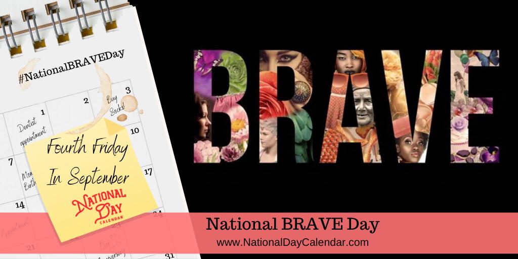 NATIONAL BRAVE DAY – Fourth Friday in September