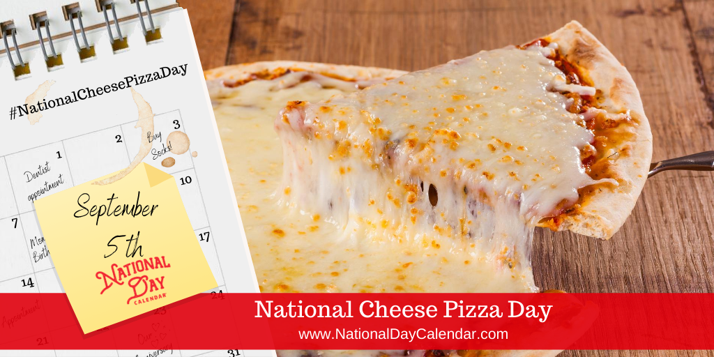 NATIONAL CHEESE PIZZA DAY - September 5