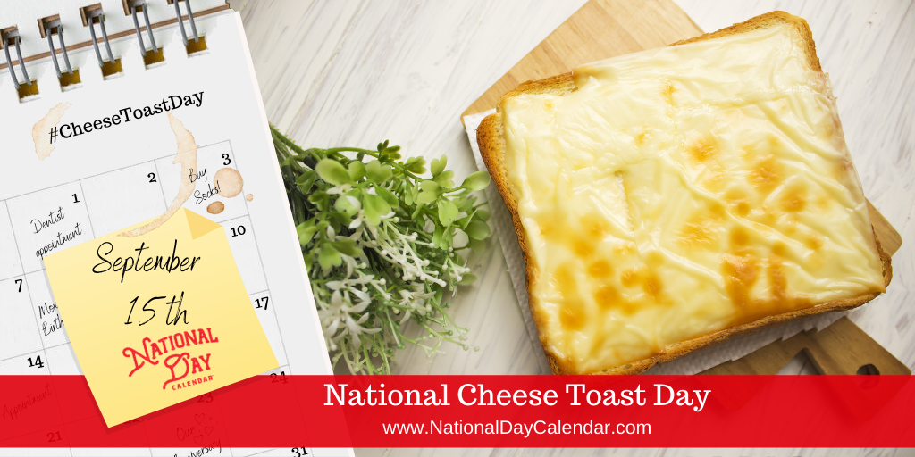 NATIONAL CHEESE TOAST DAY - September 15