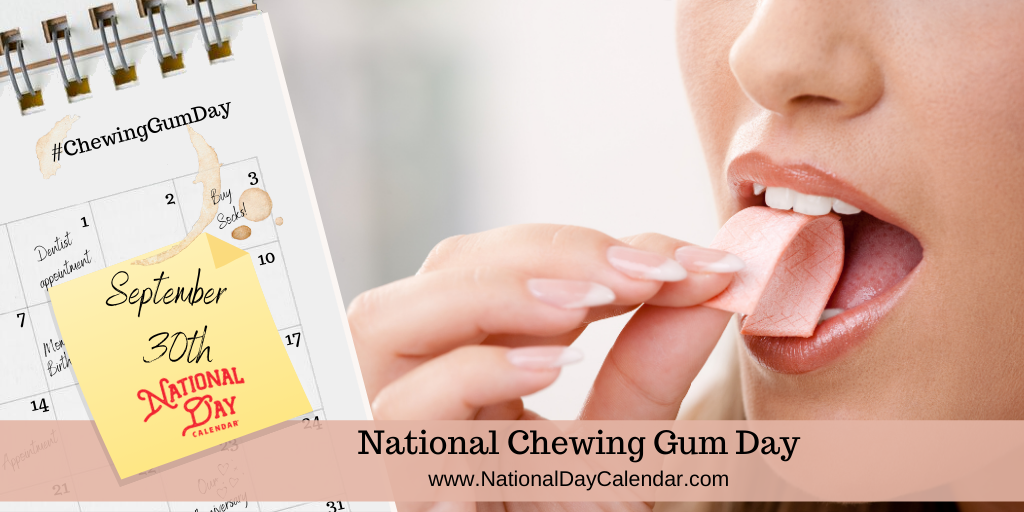NATIONAL CHEWING GUM DAY – September 30