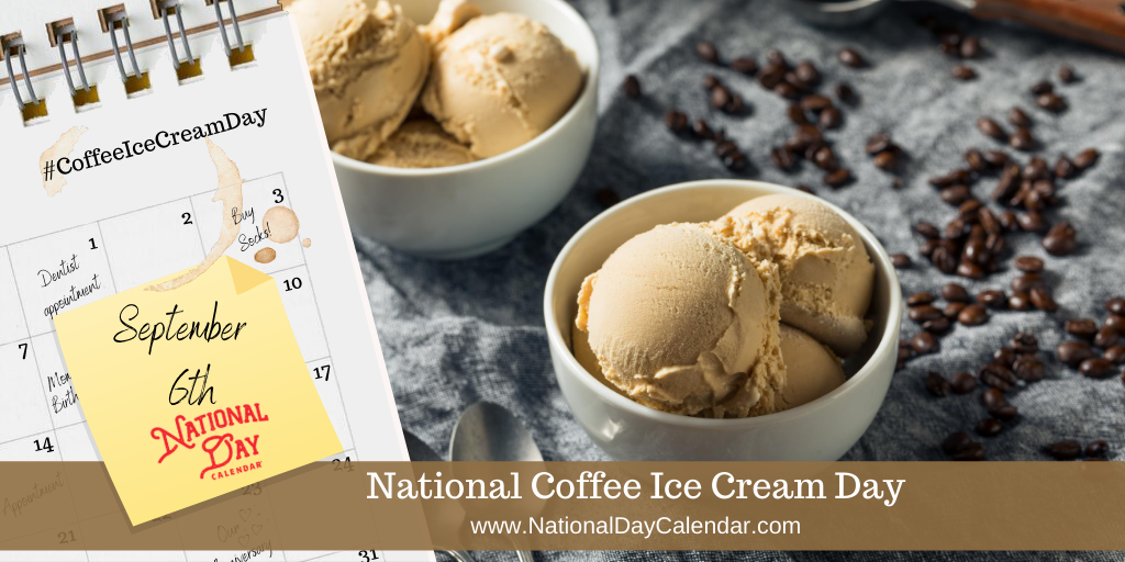 NATIONAL COFFEE ICE CREAM DAY – September 6