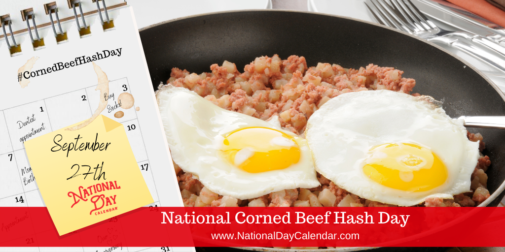 NATIONAL CORNED BEEF HASH DAY – September 27