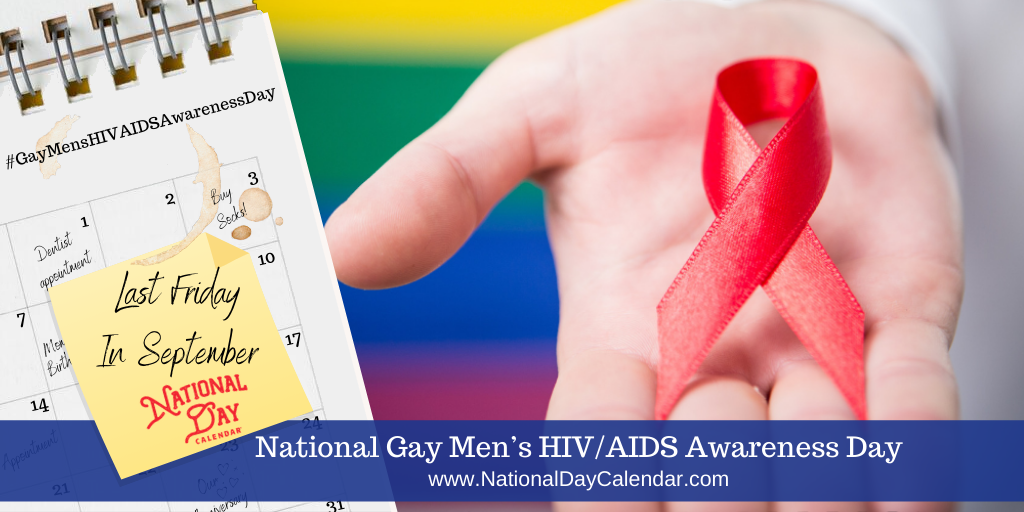 NATIONAL GAY MEN'S HIV/AIDS AWARENESS DAY – Last Friday in September