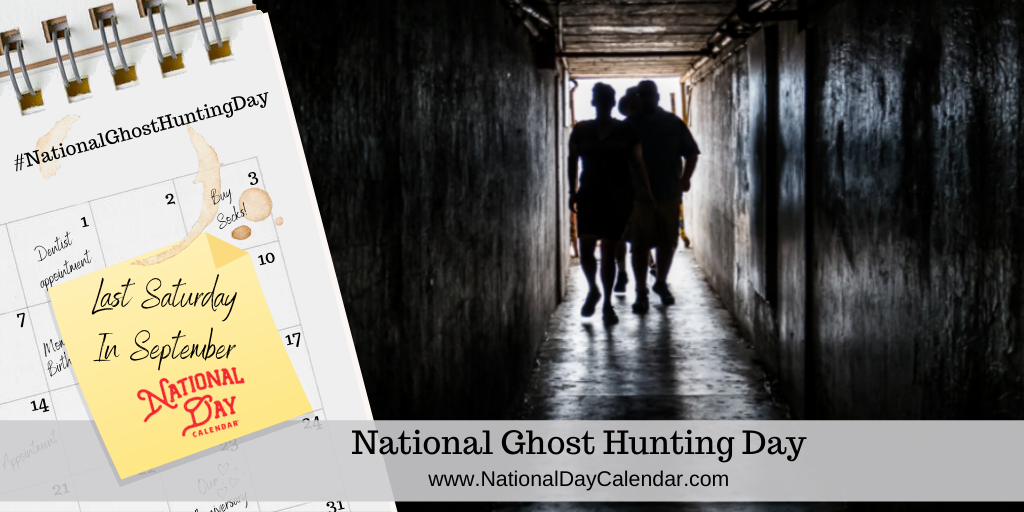 NATIONAL GHOST HUNTING DAY – Last Saturday in September