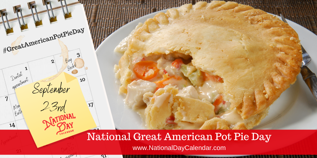 NATIONAL GREAT AMERICAN POT PIE DAY – September 23